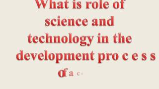 Role of science & technology in development process of a country AMIE-AD 304-Society & Environment