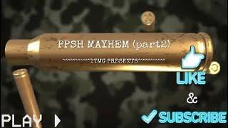 PPSH MAYHEM (part 2)