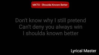 MKTO - Shoulda Known Better (lyrics)
