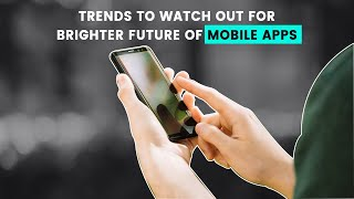 Top 4 Trends To Watch Out For Brighter Future of Mobile Apps | Fluper