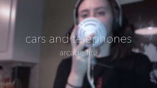 Cars and Telephones - Arcade Fire | Cover