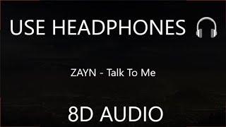 ZAYN - Talk To Me (8D Audio) 🎧