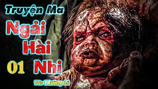 Ngải Hài Nhi - Tập 1 -  Tác giả Trường Lê - Truyện ma Tân Phong - Truyện ma về Bùa ngải có thật