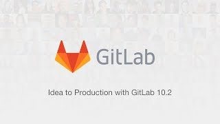 Idea to Production with GitLab 10.2