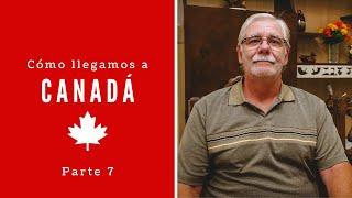 CÓMO LLEGAMOS A VIVIR EN CANADÁ: Nuestra Inmigración a Canadá | Historia de Daniel - Parte 7