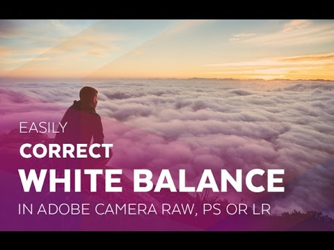 How to Change White Balance in Photoshop, Adome Camera RAW or LR