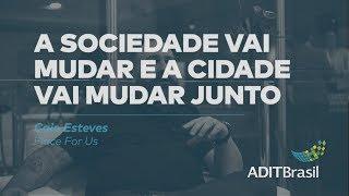 A sociedade vai mudar e a cidade vai mudar junto - Caio Esteves (Place for Us)