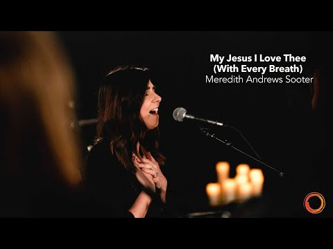 My Jesus I Love Thee (With Every Breathe)