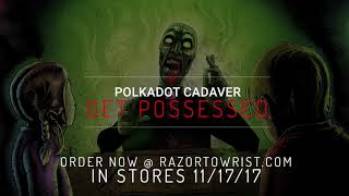 "Polkadot Cadaver ""Get Possessed"""