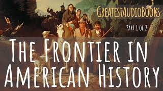 THE FRONTIER IN AMERICAN HISTORY - FULL AudioBook 🎧📖 (P1 of 2) | Greatest🌟AudioBooks