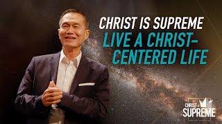 Christ is Supreme - Live a Christ-centered Life - Peter Tanchi