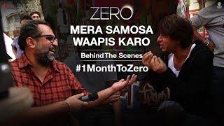 Zero | Mera Samosa Waapis Karo | BTS | Aanand L. Rai | Shah Rukh Khan