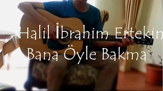 Teoman - Bana Öyle Bakma (Halil - Akustik Gitar Cover)