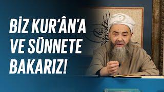 Biz Kur'ân'a ve Sünnete Bakarız!