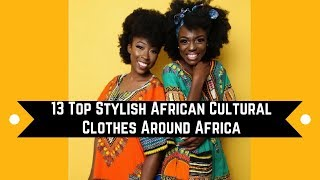 13 Top Stylish African Cultural Clothes Around Africa
