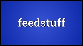 Feedstuff Meaning
