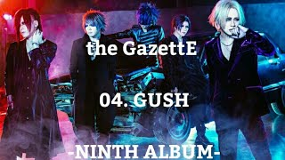 The GazettE - 04.GUSH [NINTH ALBUM]