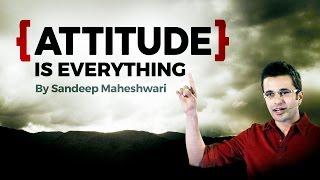 ATTITUDE is EVERYTHING - Motivational Video By Sandeep Maheshwari I Hindi