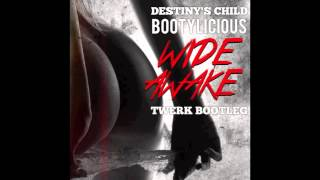 DESTINY'S CHILD - BOOTYLICIOUS [WiDE AWAKE Bootleg]