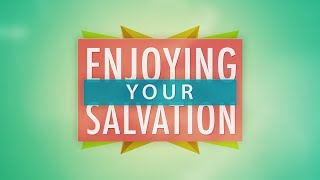 Enjoying Your Salvation