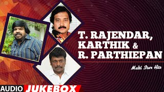 T.Rajendar, Karthik & R.Parthiepan Multi Star Tamil Hits Audio Songs Jukebox | Tamil Old Hit Songs