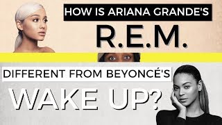 "How is Ariana Grande's ""R.E.M."" Different From Beyonce's ""Wake Up""?"