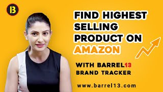 Find Highest Selling Product on Amazon with Barrel13 Brand Tracker