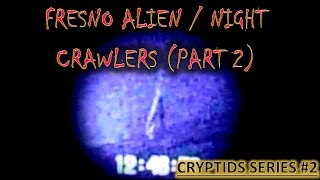 FRESNO ALIEN / NIGHT CRAWLERS (part 2)