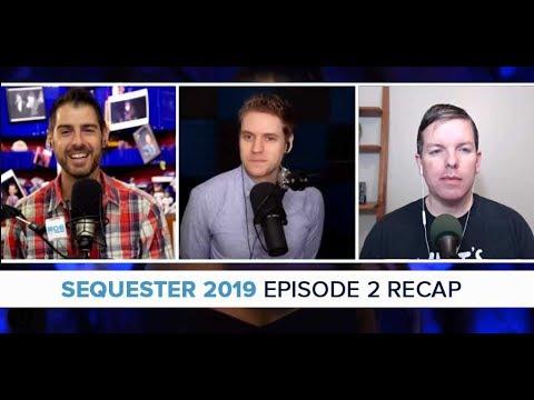 Sequester 2019 | Episode 2 Recap