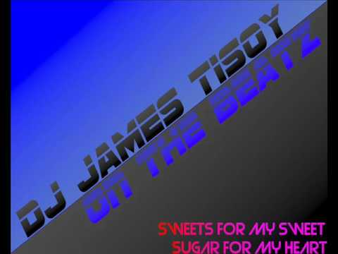 Dj James Tisoy - Sweets For My Sweet, Sugar For My Heart (Remix)