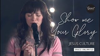 Show Me Your Glory - Jesus Culture prayer meeting
