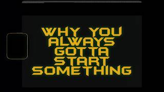 Why You Always Gotta Start Something (Audio)