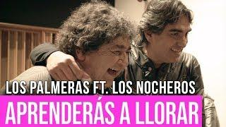 """Video thumbnail of """"Los Palmeras Ft. Los Nocheros - Aprenderás a Llorar"""""""