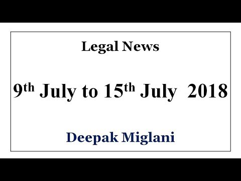 Legal News (India)  9th July to 15th July 2018 by Deepak Miglani