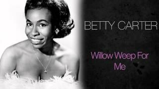Betty Carter - Willow Weep For Me