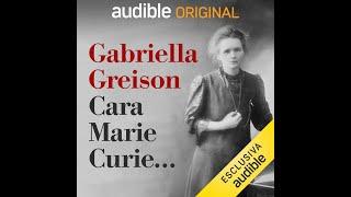 Trailer del nuovo podcast di Gabriella Greison CARA MARIE CURIE…