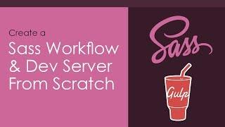 Sass Workflow & Dev Server From Scratch Using Gulp
