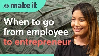 When to go from employee to entrepreneur | CNBC Make It
