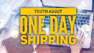 Truth About 1 Day Shipping