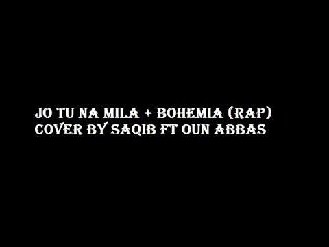 Jo Tu Na Mila + Bohemia Rap(thinking about you) Cover by Saqib Ft Oun Abbas