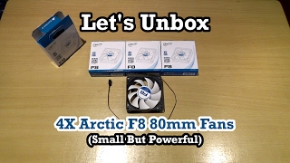 Let's Unbox (And Test): 4x Arctic F8 80mm Fans (Small But Powerful)