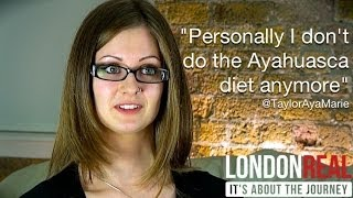 Taylor Marie - Ayahuasca Diet Unnecessary | London Real