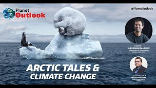 Planet Outlook : Arctic Tales and Climate Change