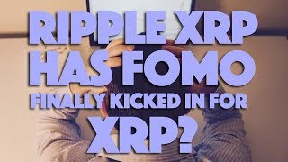 Ripple XRP: Has FOMO Finally Kicked In For XRP?
