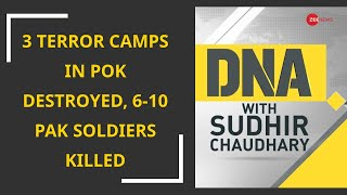 DNA: 3 Terror Camps In PoK Destroyed, 6-10 Pak Soldiers Killed