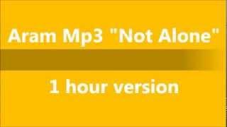 Aram MP3 - Not Alone 1 hour version