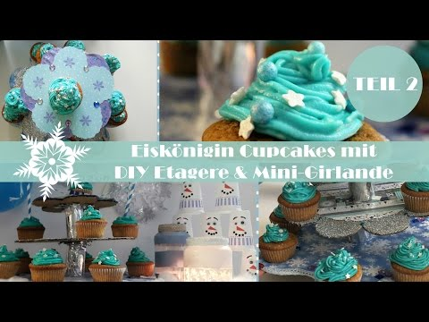Eiskönigin Winter Party DIY Teil 2 | Frozen Cupcakes, DIY Etagere & mehr