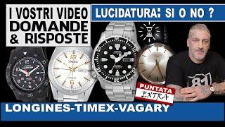 Citizen, Longines, Vagary, Timex... lucidare un orologio?