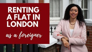 Renting a Flat in London as a Foreigner l Everything You Need to Know