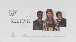 Dimitri Vegas & Like Mike ft. Era Istrefi - Selfish (Ale Mora Remix)